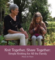 Knit Together, Share Together : Simple Knitting for All the Family, Paperback Book