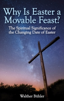 Why Is Easter a Movable Feast? : The Spiritual and Astronomical Significance of the Changing Date of Easter, Paperback / softback Book