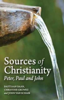 Sources of Christianity : Peter, Paul and John, Paperback / softback Book