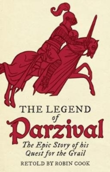 The Legend of Parzival : The Epic Story of his Quest for the Grail, Paperback / softback Book