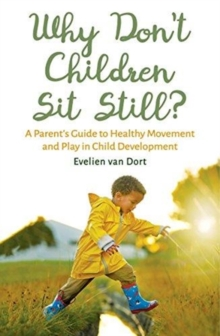 Why Don't Children Sit Still? : A Parent's Guide to Healthy Movement and Play in Child Development, Paperback / softback Book