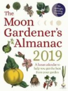 The Moon Gardener's Almanac: A Lunar Calendar to Help You Get the Best From Your Garden : 2019, Paperback / softback Book