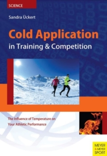 Cold Application in Training & Competition : The Influence of Temperature on Your Athletic Performance, Paperback Book