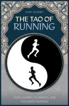 The Tao of Running : The Journey to Your Inner Balance, Paperback Book
