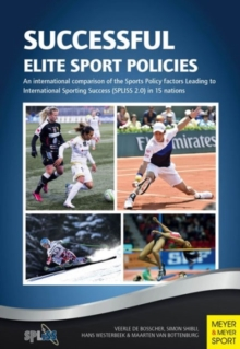 Successful Elite Sport Policies : An International Comparison of the Sports Policy Factors Leading to International Sporting Success (SPLISS 2.0) in 15 Nations, Paperback Book
