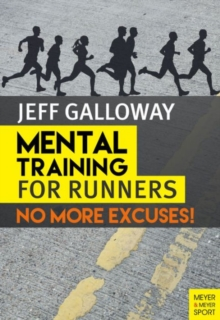 Mental Training for Runners : No More Excuses!, Paperback Book
