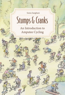 Stumps and Cranks : An Introduction to Amputee Cycling, Paperback / softback Book