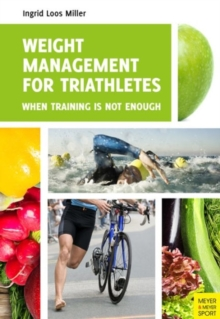 Weight Management for Triathletes : When Training is Not Enough, Paperback / softback Book