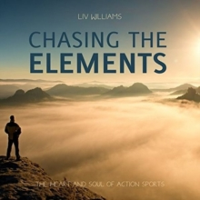 Chasing the Elements : The Heart and Soul of Action Sports, Hardback Book