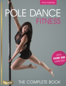 Pole Dance Fitness : The Complete Book, Paperback Book