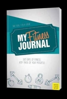 My Fitness Journal : 365 Days of Fitness, Keep Track of Progress, Hardback Book