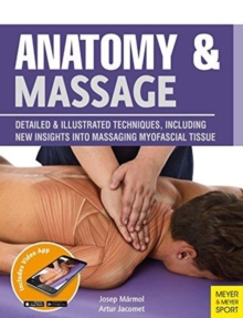"Anatomy & Massage : Detailed & Illustrated Techniques, Including New Insights into Massaging Myofascial Tissue "", Paperback Book"