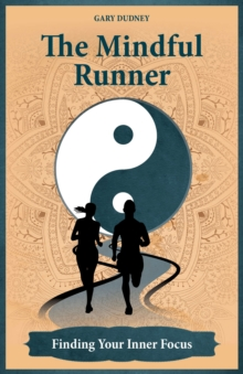 The Mindful Runner : Finding Your Inner Focus, Paperback / softback Book