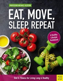 Eat, Move, Sleep, Repeat : Diet & Fitness for Living Long & Healthy, Paperback / softback Book