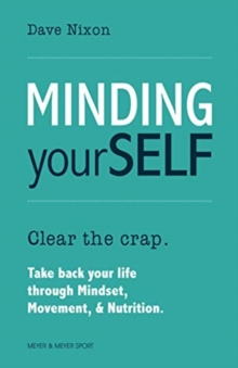 Minding Yourself : Movement, Mindset, & Nutrition for a Work-Life-Family Balance, Paperback / softback Book