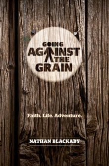 Going Against the Grain : Faith. Life. Adventure, Paperback / softback Book
