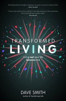 Transformed Living : Living Out Your Life - Ephesians 4-6, Paperback / softback Book