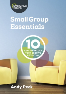 Small Group Essentials : 10 Keys to Unlock Your Group's Potential, Paperback / softback Book