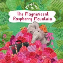 The Magnificent Raspberry Mountain : Miniphant & Me, Paperback Book