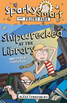 Sparky Smart from Priory Park: Shipwrecked at the Library and other exploits, Paperback / softback Book