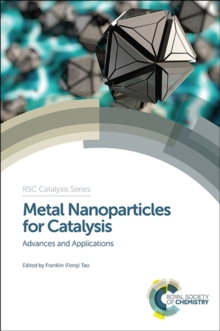 Metal Nanoparticles for Catalysis : Advances and Applications, Hardback Book