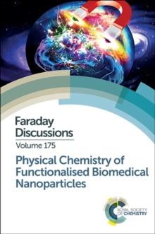 Physical Chemistry of Functionalised Biomedical Nanoparticles : Faraday Discussion 175, Hardback Book