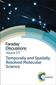 Temporally and Spatially Resolved Molecular Science : Faraday Discussion 177, Hardback Book