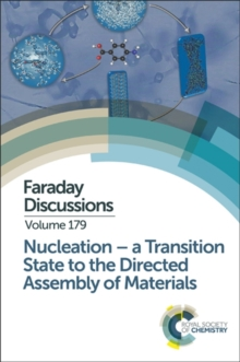 Nucleation: A Transition State to the Directed Assembly of Materials : Faraday Discussion 179, Hardback Book