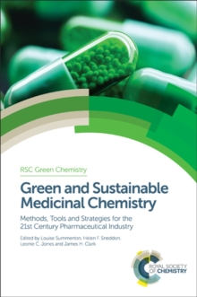 Green and Sustainable Medicinal Chemistry : Methods, Tools and Strategies for the 21st Century Pharmaceutical Industry, Hardback Book