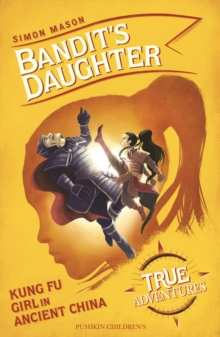 Bandit's Daughter : Kung Fu Girl in Ancient China, Paperback / softback Book