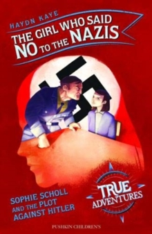The Girl Who Said No to the Nazis : Sophie Scholl and the Plot Against Hitler, Paperback / softback Book