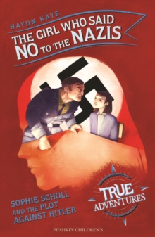 The Girl Who Said No to the Nazis : Sophie Scholl and the Plot Against Hitler, EPUB eBook