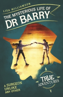 The Mysterious Life of Dr Barry : A Surgeon Unlike Any Other, Paperback / softback Book