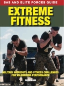 Extreme Fitness : Military Workouts and Fitness Challenges for Maximising Performance, Paperback Book