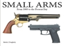 Small Arms : From the Civil War to the Present Day, Hardback Book