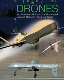 Drones : An Illustrated Guide to the Unmanned Aircraft That are Filling Our Skies, Hardback Book