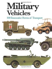 Military Vehicles : 300 Innovative Forms of Transport, Paperback / softback Book