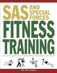SAS and Special Forces Fitness Training : An Elite Workout Programme for Body and Mind, Paperback Book