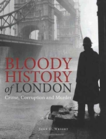 Bloody History of London : Crime, Corruption and Murder, Hardback Book