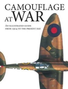 Camouflage at War : An Illustrated Guide from 1914 to the Present Day, Hardback Book