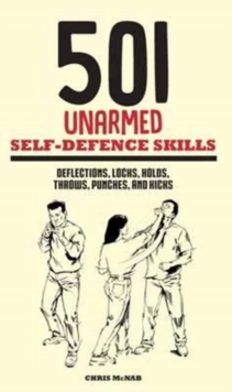 501 Unarmed Self-Defence Skills : Deflections, Locks, Holds, Throws, Punches and Kicks, Hardback Book