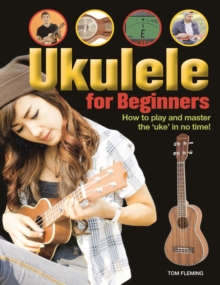 "Ukulele for Beginners : How to play and master the ""uke"" in no time!, Paperback / softback Book"