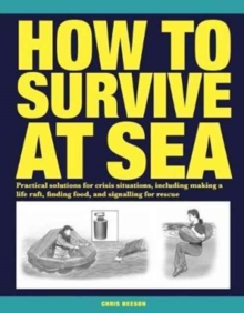 How to Survive at Sea : Practical solutions for crisis situations, including making a life raft, finding food, and signalling for rescue, Paperback Book
