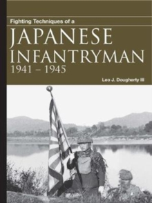 Fighting Techniques of a Japanese Infantryman : 1941-1945, Paperback Book