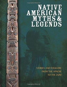 Native American Myths and Legends : The Mythology of North America from Apache to Inuit, Hardback Book
