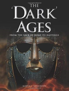 The 'Dark' Ages : From the Sack of Rome to Hastings, Hardback Book