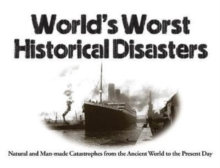 World's Worst Historical Disasters : Natural and Man-made Catastrophes from the Ancient World to the Present Day, Paperback / softback Book