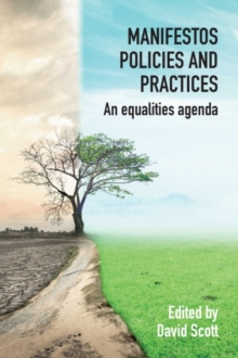 Manifestos, Policies and Practices : An equalities agenda, Paperback / softback Book