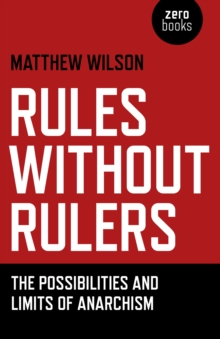 Rules without Rulers : The Possibilities and Limits of Anarchism, Paperback / softback Book