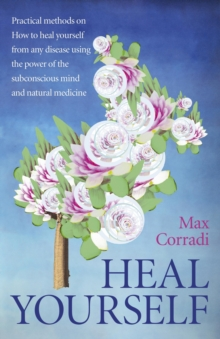 Heal Yourself : Practical Methods on How to Heal Yourself from Any Disease Using the Power of the Subconscious Mind and Natural Medicine., Paperback Book